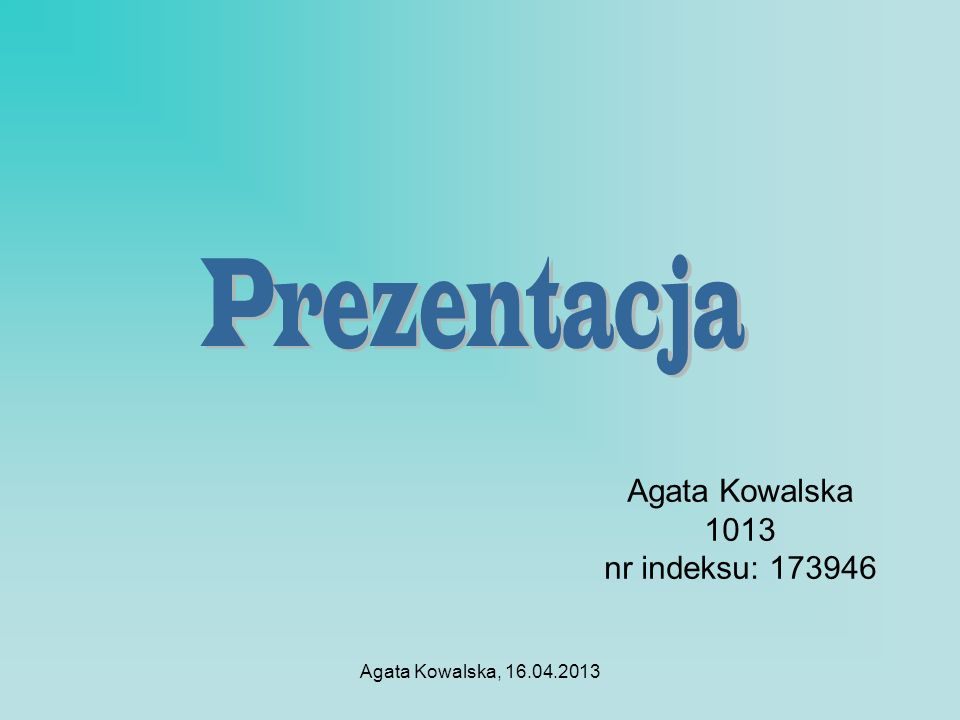 Agata Kowalska 1013 nr indeksu: 173946