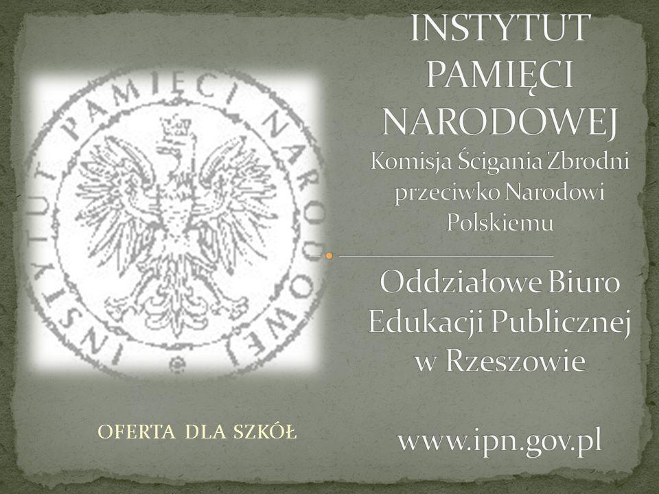 INSTYTUT PAMIĘCI NARODOWEJ Komisja Ścigania Zbrodni przeciwko Narodowi Polskiemu Oddziałowe Biuro Edukacji Publicznej w Rzeszowie www.ipn.gov.pl