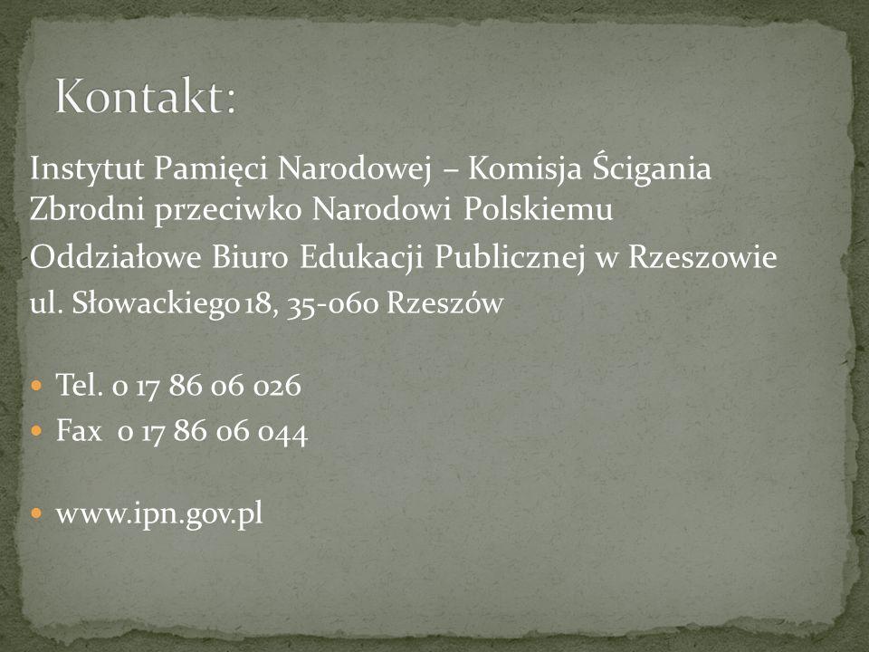 Kontakt:Instytut Pamięci Narodowej – Komisja Ścigania Zbrodni przeciwko Narodowi Polskiemu. Oddziałowe Biuro Edukacji Publicznej w Rzeszowie.