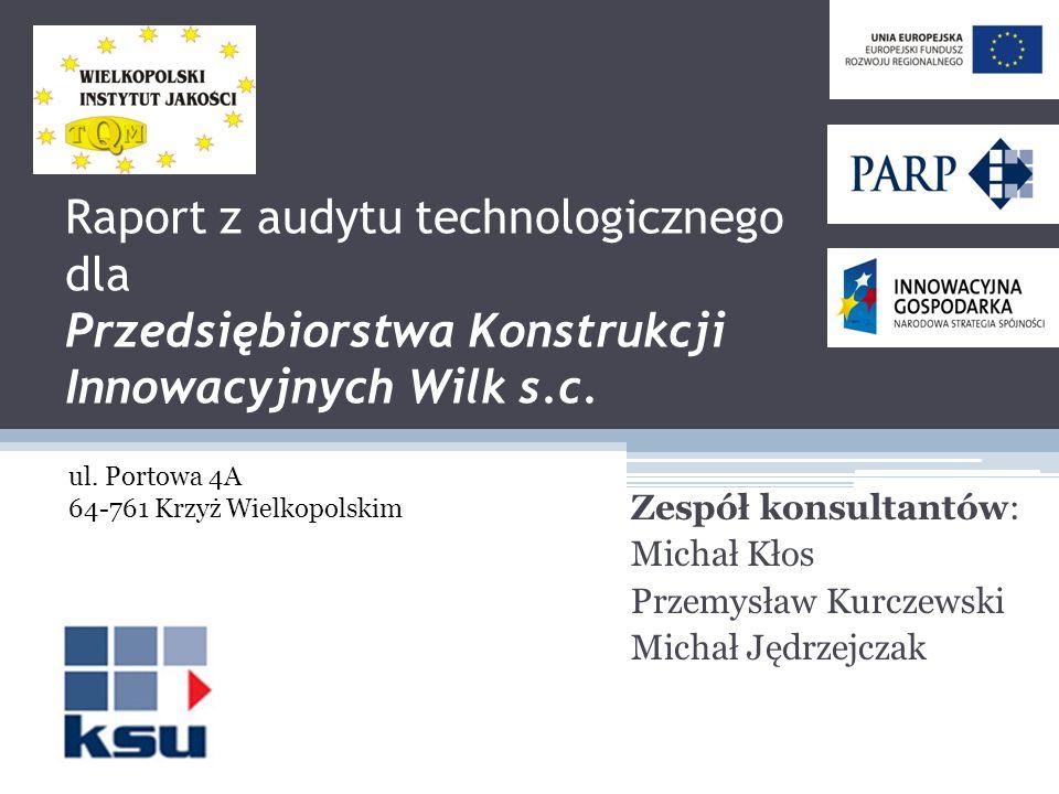Raport z audytu technologicznego dla Przedsiębiorstwa Konstrukcji Innowacyjnych Wilk s.c.