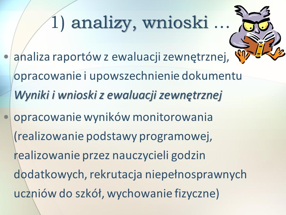 1) analizy, wnioski … analiza raportów z ewaluacji zewnętrznej, opracowanie i upowszechnienie dokumentu Wyniki i wnioski z ewaluacji zewnętrznej.