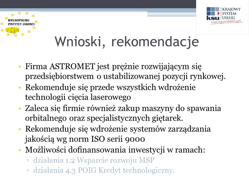 Wnioski, rekomendacje Firma ASTROMET jest prężnie rozwijającym się przedsiębiorstwem o ustabilizowanej pozycji rynkowej.
