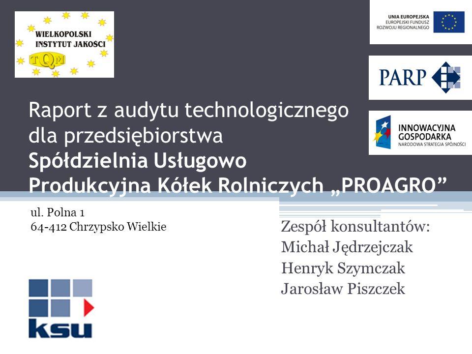 """Raport z audytu technologicznego dla przedsiębiorstwa Spółdzielnia Usługowo Produkcyjna Kółek Rolniczych """"PROAGRO"""