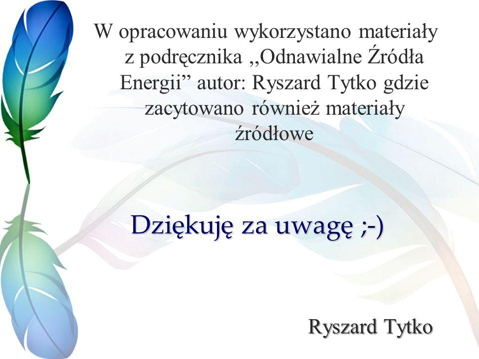 W opracowaniu wykorzystano materiały z podręcznika ,,Odnawialne Źródła Energii autor: Ryszard Tytko gdzie zacytowano również materiały źródłowe