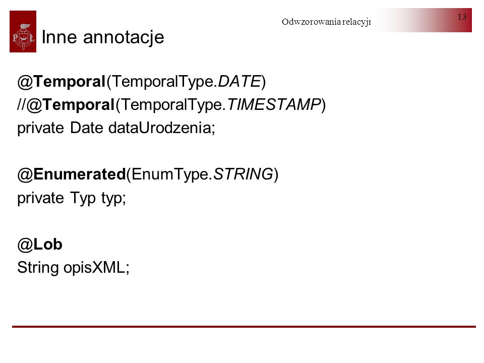 Inne annotacje @Temporal(TemporalType.DATE)