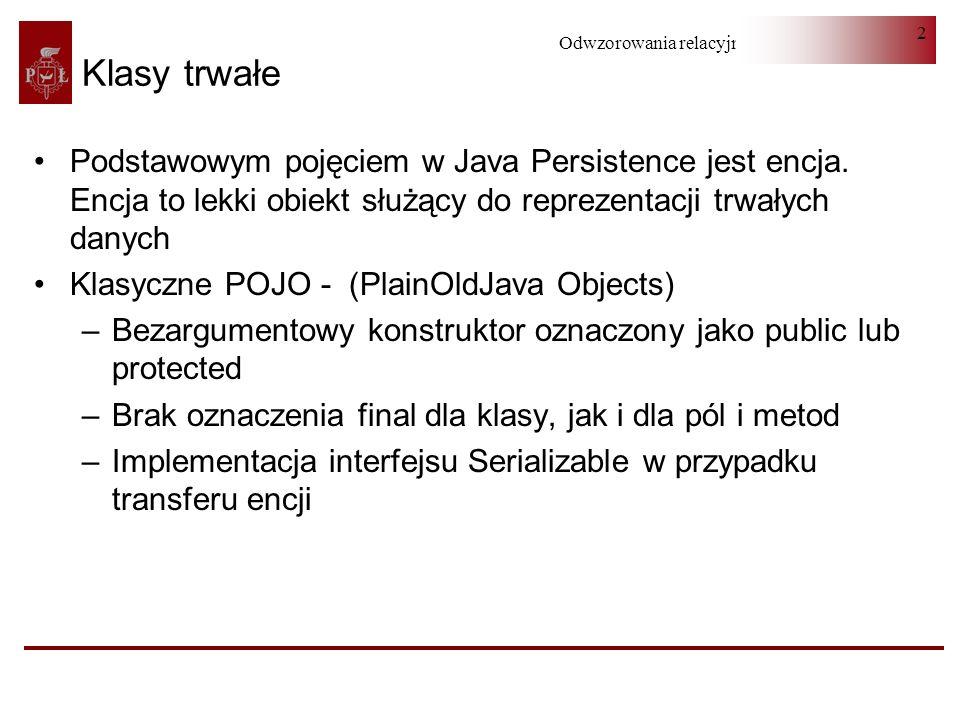 Klasy trwałePodstawowym pojęciem w Java Persistence jest encja. Encja to lekki obiekt służący do reprezentacji trwałych danych.