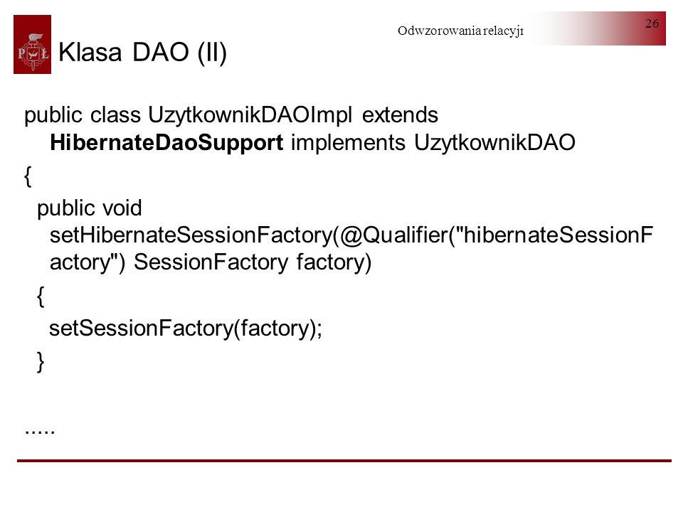 Klasa DAO (II)public class UzytkownikDAOImpl extends HibernateDaoSupport implements UzytkownikDAO. {