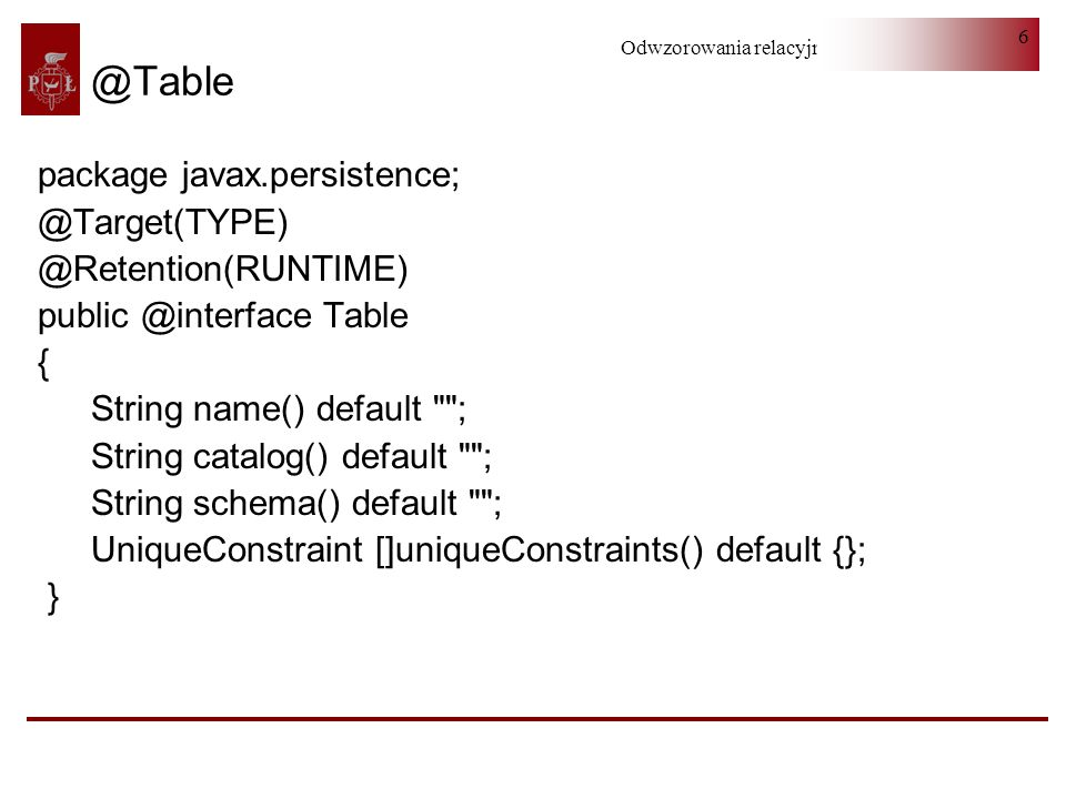 @Table package javax.persistence; @Target(TYPE) @Retention(RUNTIME)