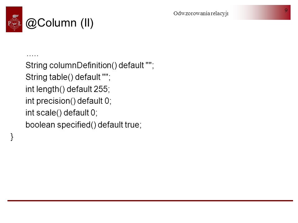 @Column (II) ..... String columnDefinition() default ;