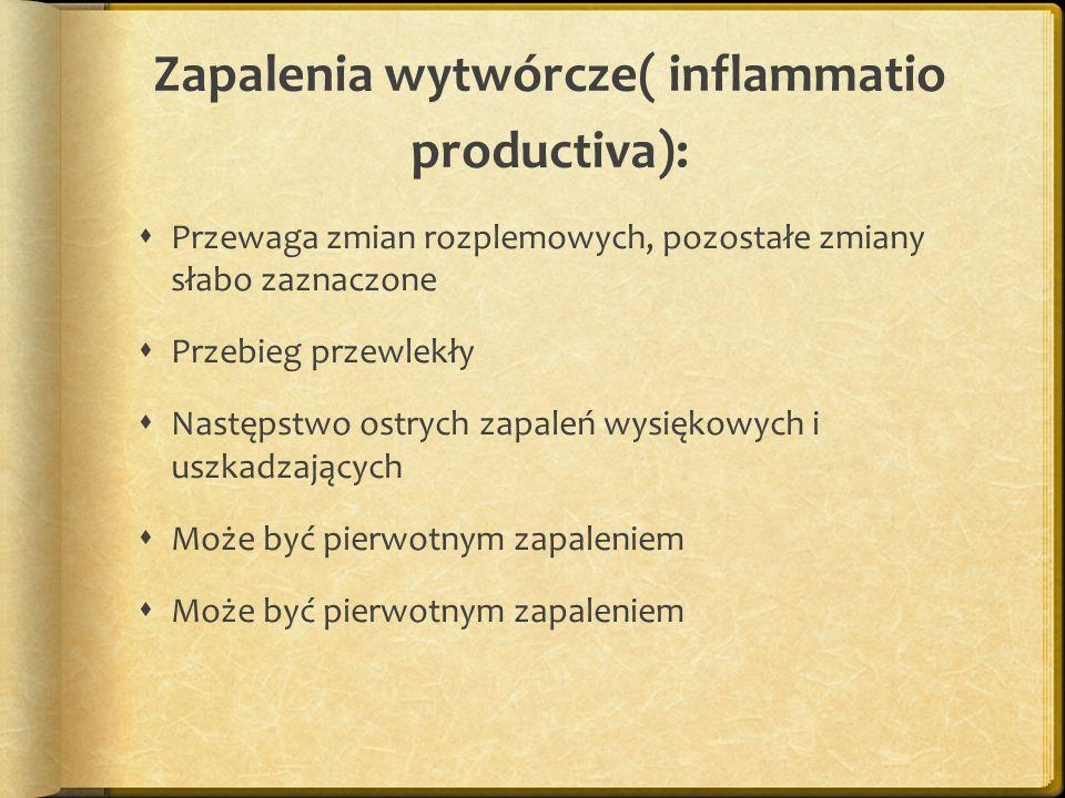 Zapalenia wytwórcze( inflammatio productiva):