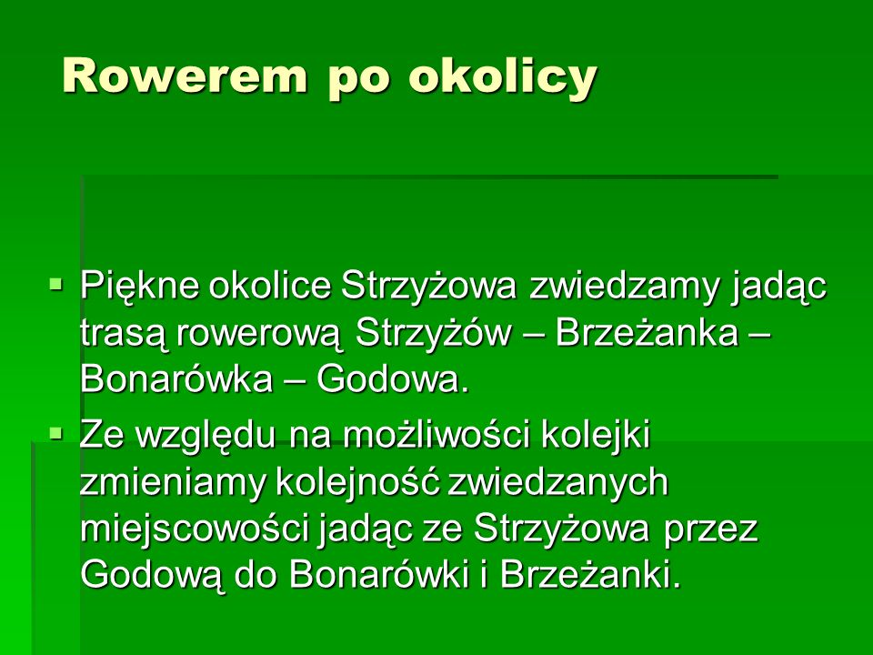 Rowerem po okolicyPiękne okolice Strzyżowa zwiedzamy jadąc trasą rowerową Strzyżów – Brzeżanka – Bonarówka – Godowa.