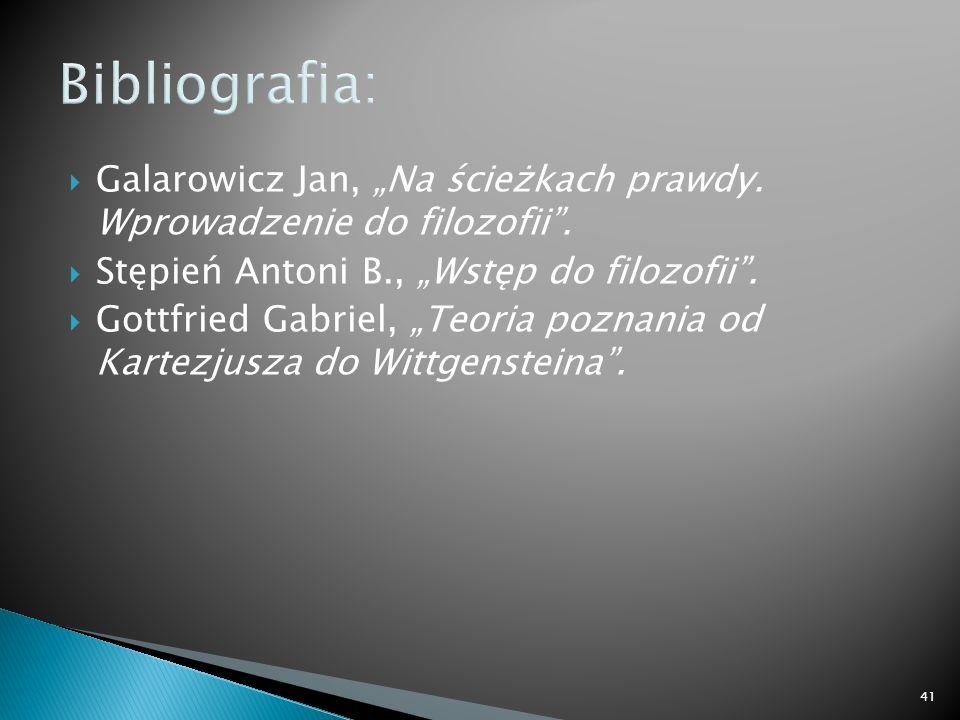 """Bibliografia: Galarowicz Jan, """"Na ścieżkach prawdy. Wprowadzenie do filozofii . Stępień Antoni B., """"Wstęp do filozofii ."""