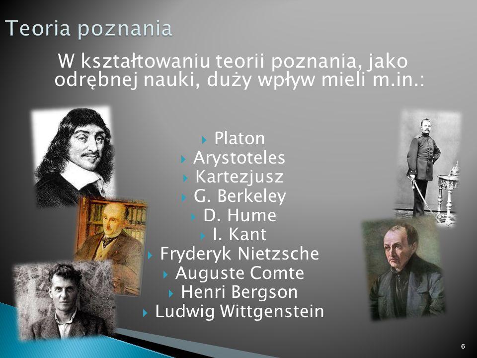 Teoria poznania W kształtowaniu teorii poznania, jako odrębnej nauki, duży wpływ mieli m.in.: Platon.