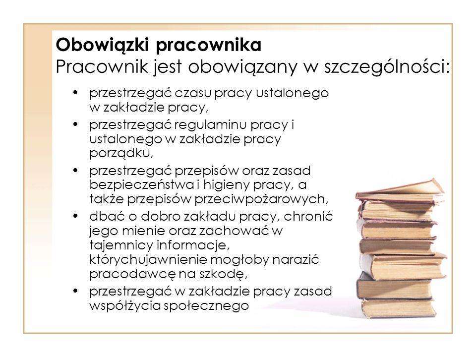 Obowiązki pracownika Pracownik jest obowiązany w szczególności: