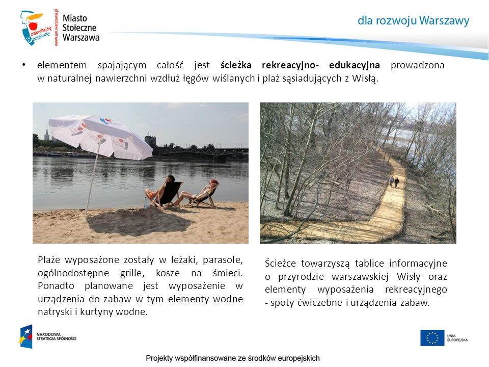 elementem spajającym całość jest ścieżka rekreacyjno- edukacyjna prowadzona w naturalnej nawierzchni wzdłuż łęgów wiślanych i plaż sąsiadujących z Wisłą.