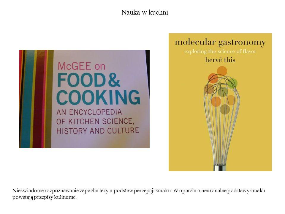 Nauka w kuchni Nieświadome rozpoznawanie zapachu leży u podstaw percepcji smaku.