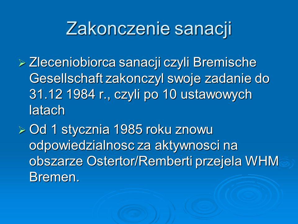 Zakonczenie sanacji Zleceniobiorca sanacji czyli Bremische Gesellschaft zakonczyl swoje zadanie do 31.12 1984 r., czyli po 10 ustawowych latach.