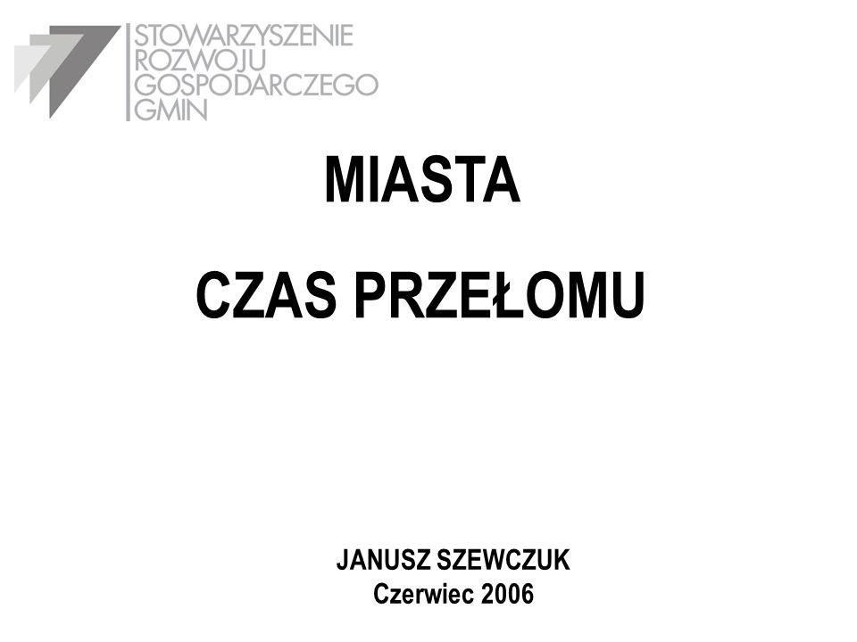 MIASTA CZAS PRZEŁOMU JANUSZ SZEWCZUK Czerwiec 2006