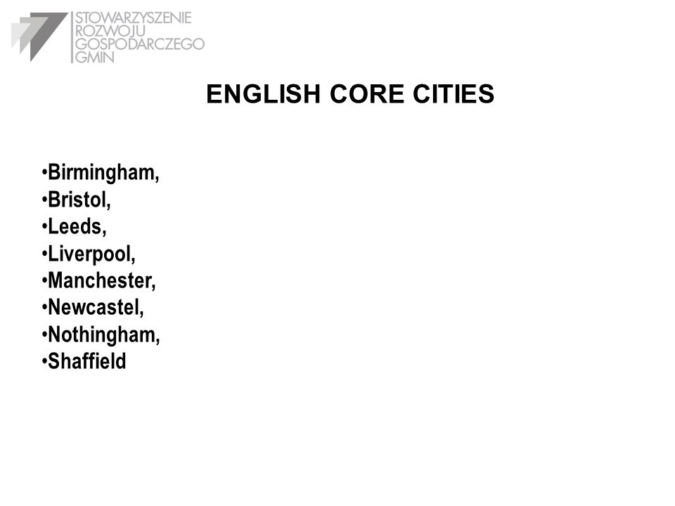 ENGLISH CORE CITIES Birmingham, Bristol, Leeds, Liverpool, Manchester,