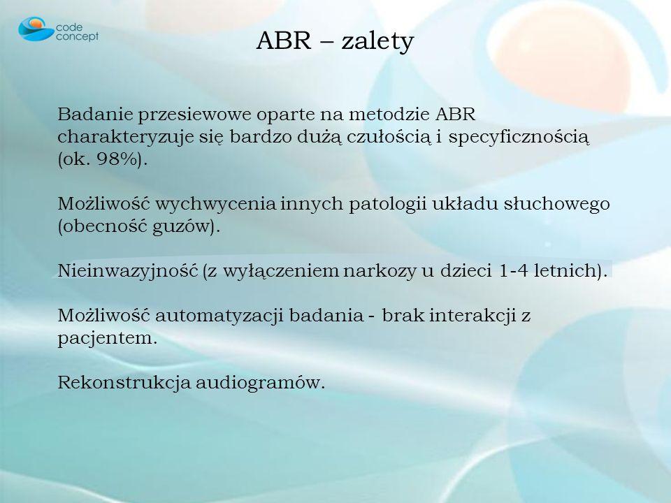 ABR – zalety Badanie przesiewowe oparte na metodzie ABR charakteryzuje się bardzo dużą czułością i specyficznością (ok. 98%).