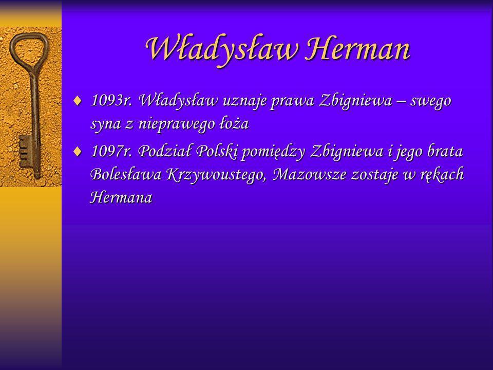 Władysław Herman 1093r. Władysław uznaje prawa Zbigniewa – swego syna z nieprawego łoża.