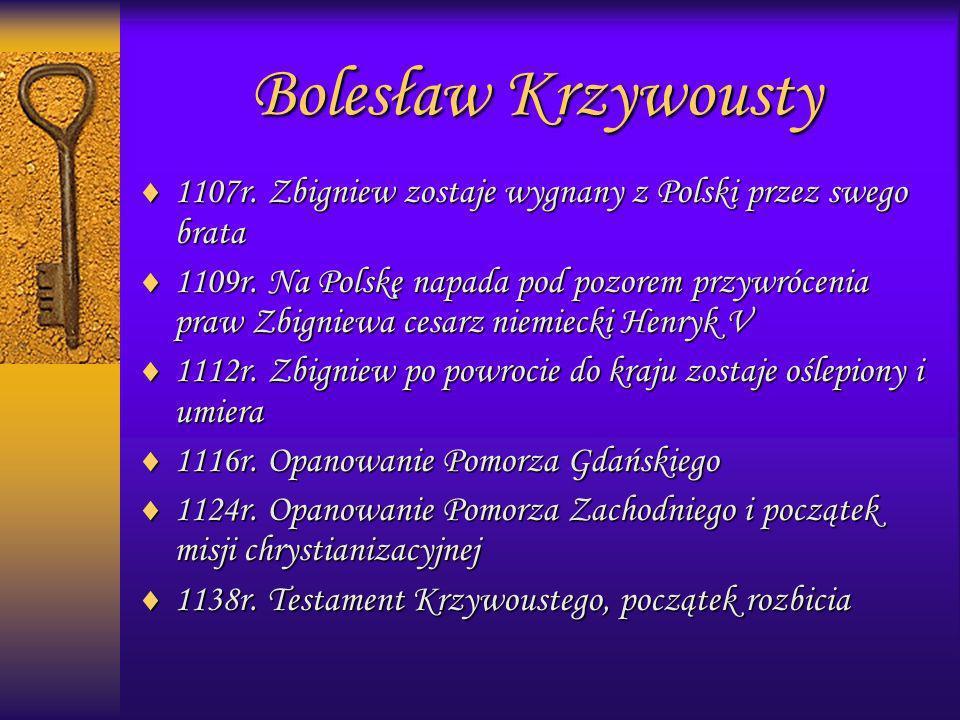 Bolesław Krzywousty 1107r. Zbigniew zostaje wygnany z Polski przez swego brata.