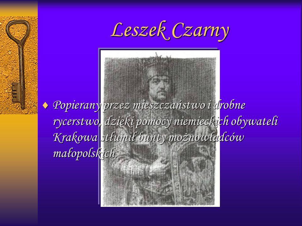 Leszek CzarnyPopierany przez mieszczaństwo i drobne rycerstwo, dzięki pomocy niemieckich obywateli Krakowa stłumił bunty możnowładców małopolskich.