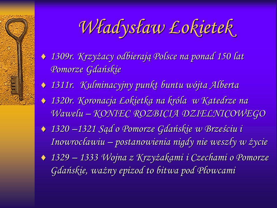 Władysław Łokietek1309r. Krzyżacy odbierają Polsce na ponad 150 lat Pomorze Gdańskie. 1311r. Kulminacyjny punkt buntu wójta Alberta.