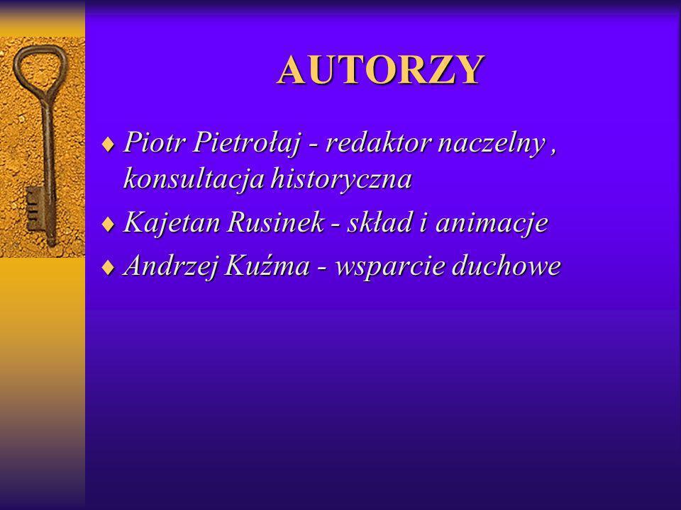 AUTORZY Piotr Pietrołaj - redaktor naczelny , konsultacja historyczna