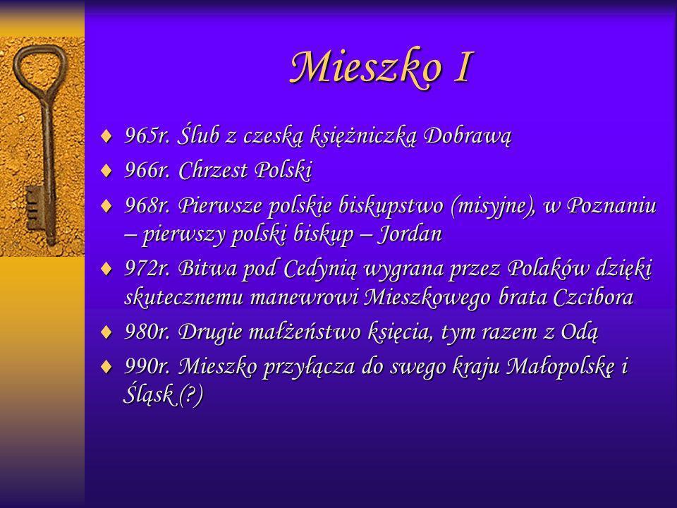 Mieszko I 965r. Ślub z czeską księżniczką Dobrawą 966r. Chrzest Polski