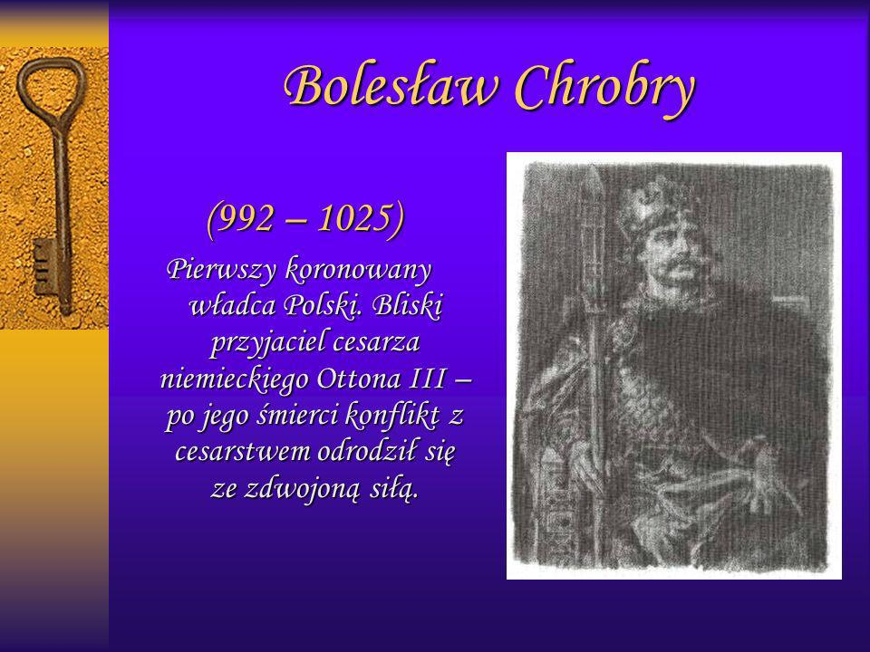 Bolesław Chrobry(992 – 1025)