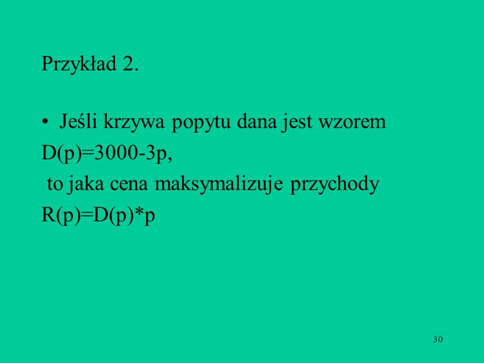 Przykład 2. Jeśli krzywa popytu dana jest wzorem. D(p)=3000-3p, to jaka cena maksymalizuje przychody.