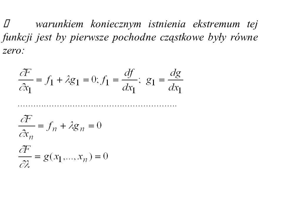 Ü warunkiem koniecznym istnienia ekstremum tej funkcji jest by pierwsze pochodne cząstkowe były równe zero: