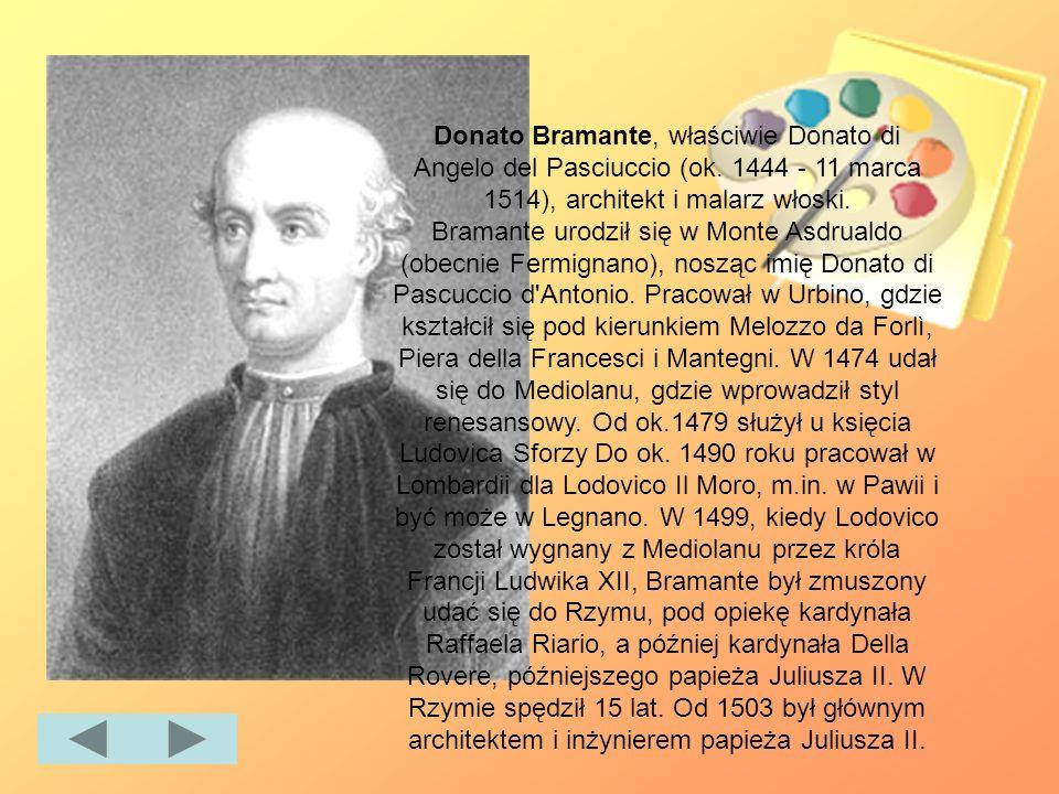 Donato Bramante, właściwie Donato di Angelo del Pasciuccio (ok