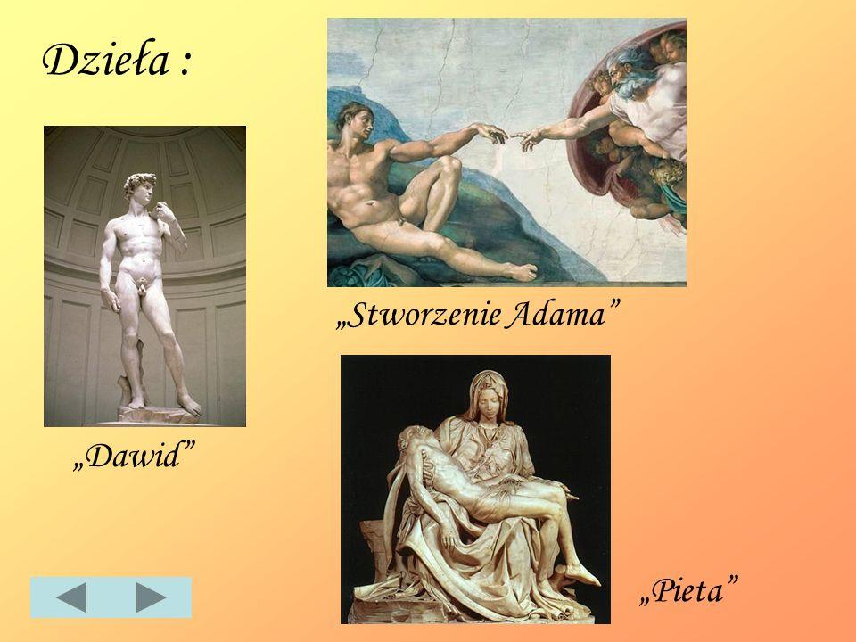 """Dzieła : """"Stworzenie Adama """"Dawid """"Pieta"""