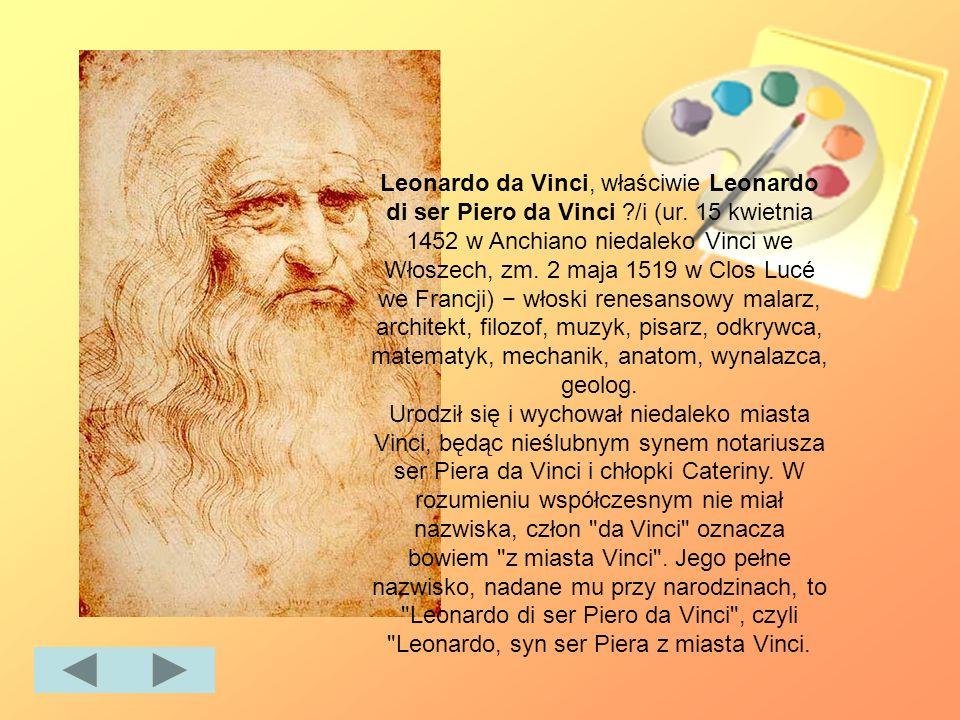 Leonardo da Vinci, właściwie Leonardo di ser Piero da Vinci. /i (ur