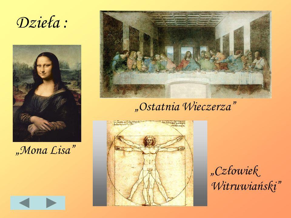 """Dzieła : """"Ostatnia Wieczerza """"Mona Lisa """"Człowiek Witruwiański"""