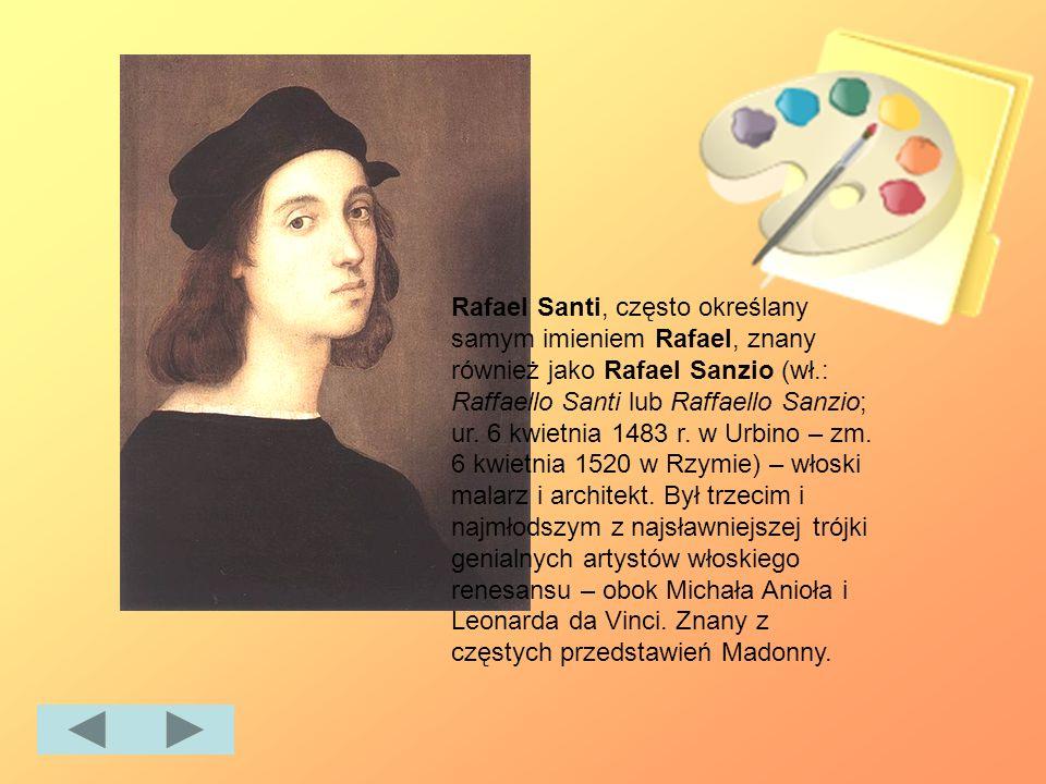 Rafael Santi, często określany samym imieniem Rafael, znany również jako Rafael Sanzio (wł.: Raffaello Santi lub Raffaello Sanzio; ur.