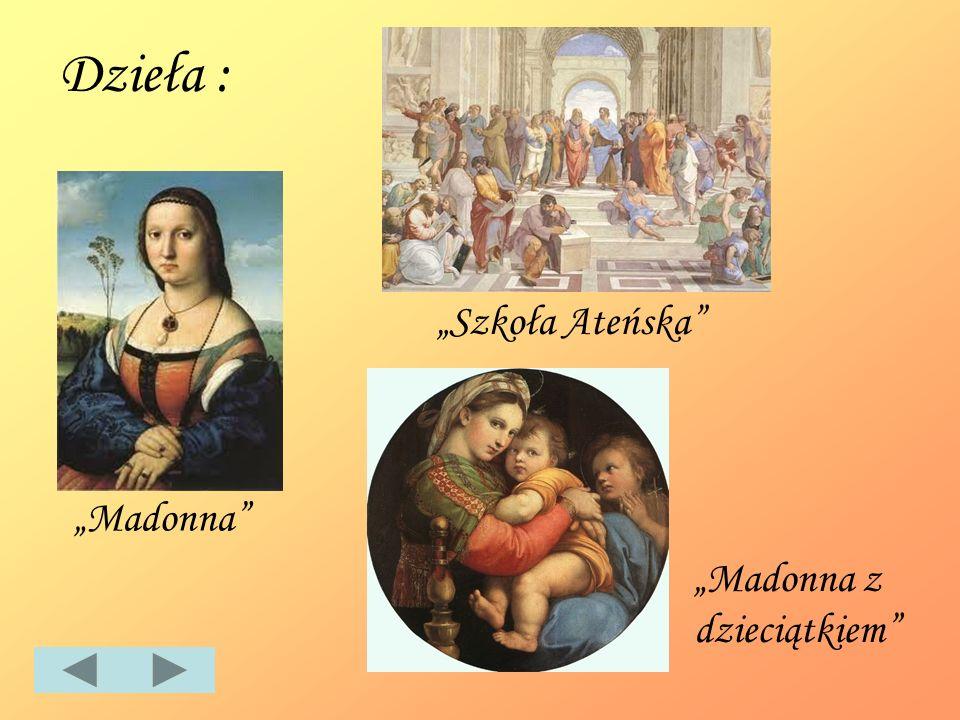 """Dzieła : """"Szkoła Ateńska """"Madonna """"Madonna z dzieciątkiem"""