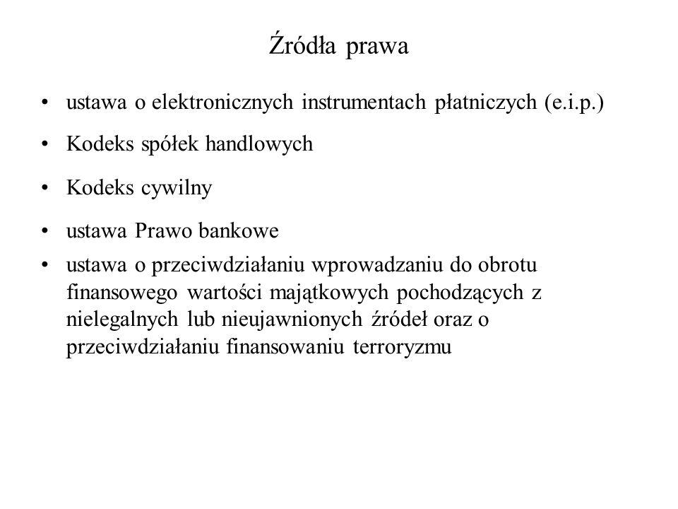 Źródła prawa ustawa o elektronicznych instrumentach płatniczych (e.i.p.) Kodeks spółek handlowych.