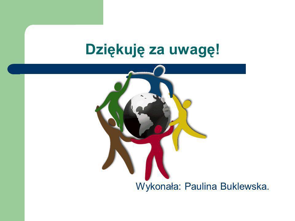 Dziękuję za uwagę! Wykonała: Paulina Buklewska.