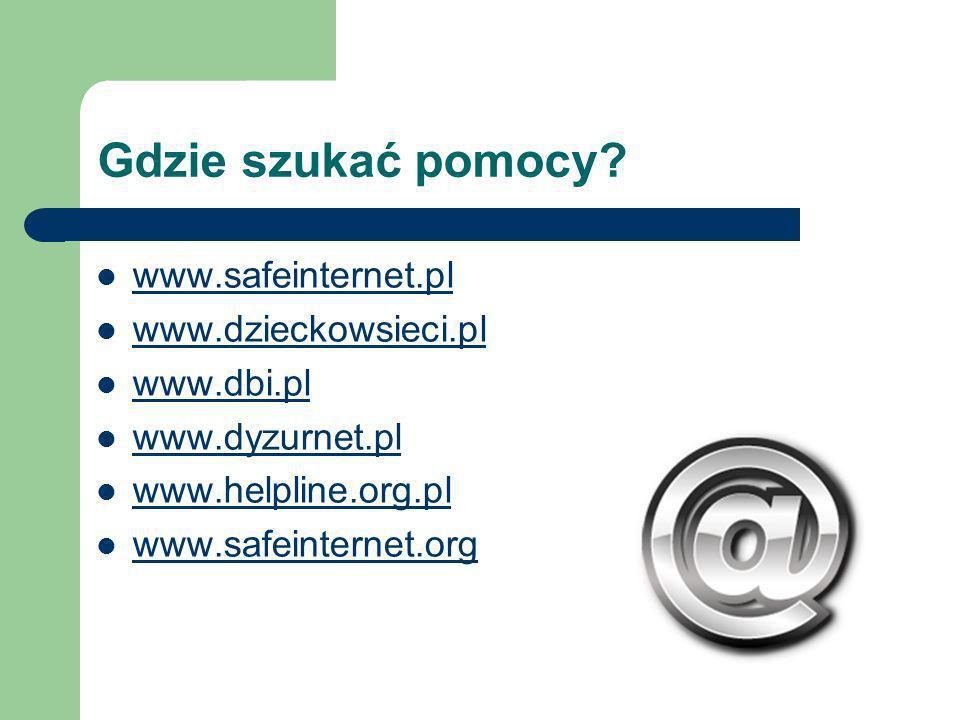 Gdzie szukać pomocy www.safeinternet.pl www.dzieckowsieci.pl