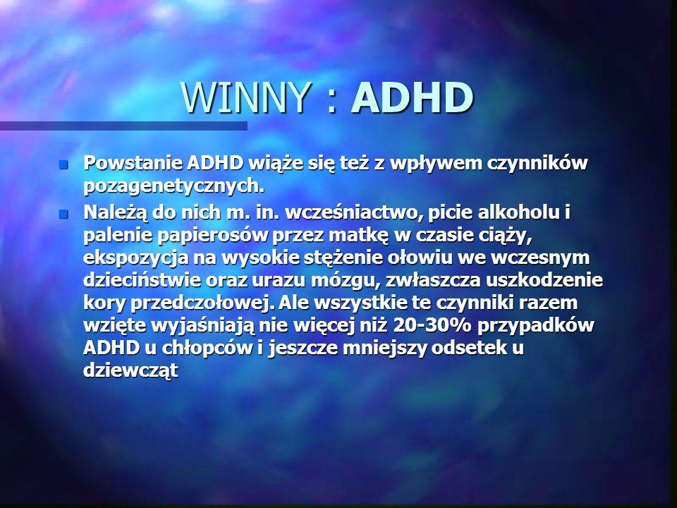 WINNY : ADHD Powstanie ADHD wiąże się też z wpływem czynników pozagenetycznych.