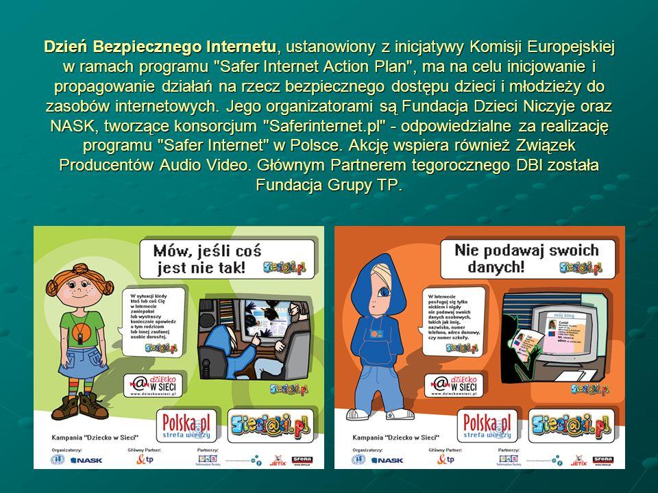 Dzień Bezpiecznego Internetu, ustanowiony z inicjatywy Komisji Europejskiej w ramach programu Safer Internet Action Plan , ma na celu inicjowanie i propagowanie działań na rzecz bezpiecznego dostępu dzieci i młodzieży do zasobów internetowych.