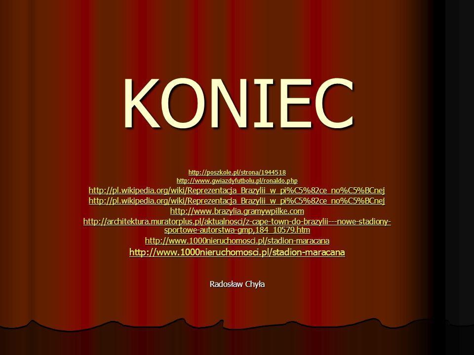 KONIEC http://poszkole.pl/strona/1944518. http://www.gwiazdyfutbolu.pl/ronaldo.php.