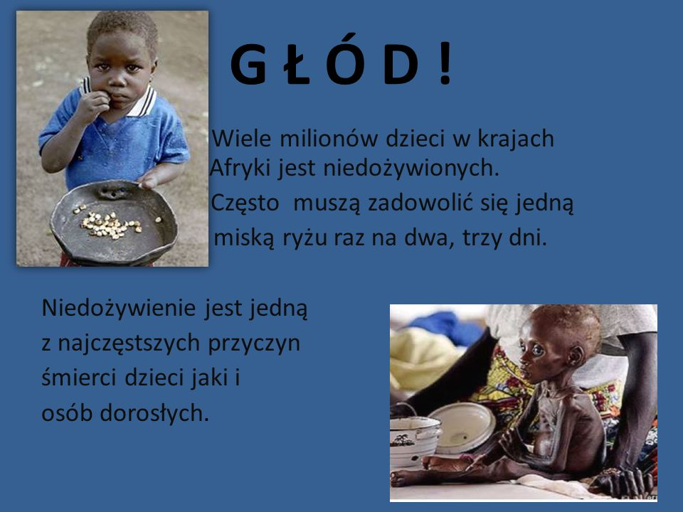 G Ł Ó D ! Wiele milionów dzieci w krajach Afryki jest niedożywionych.