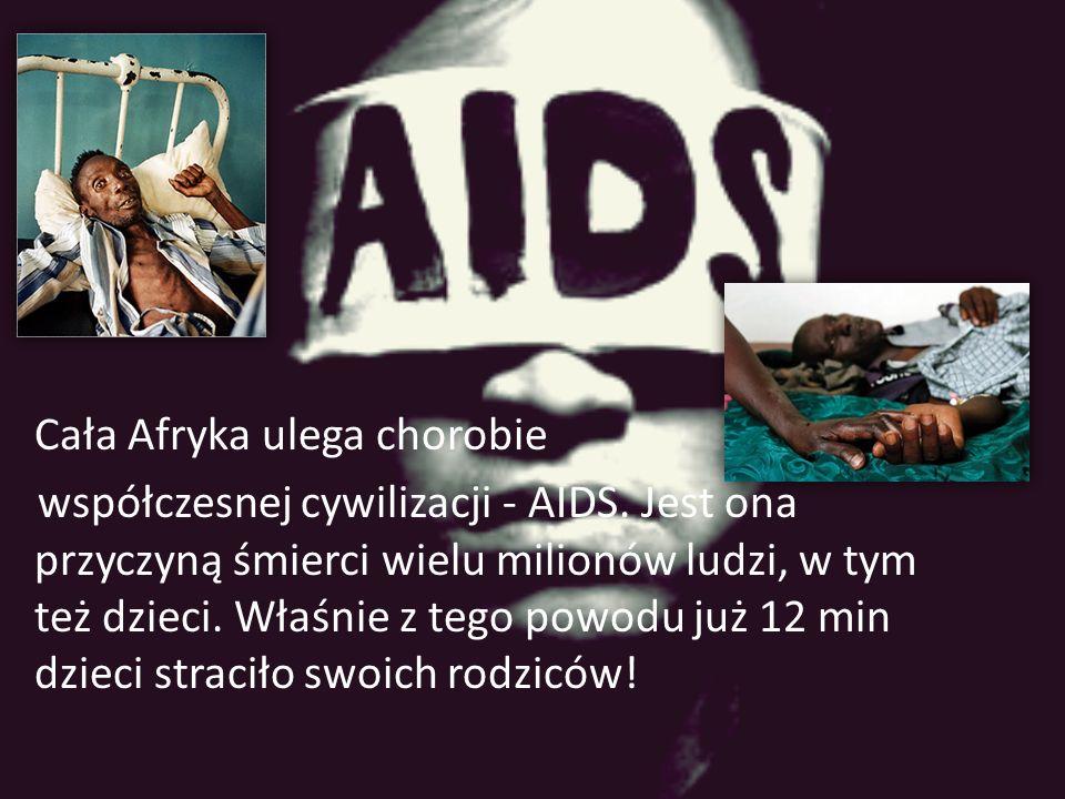Cała Afryka ulega chorobie współczesnej cywilizacji - AIDS