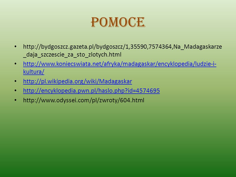 Pomoce http://bydgoszcz.gazeta.pl/bydgoszcz/1,35590,7574364,Na_Madagaskarze_daja_szczescie_za_sto_zlotych.html.