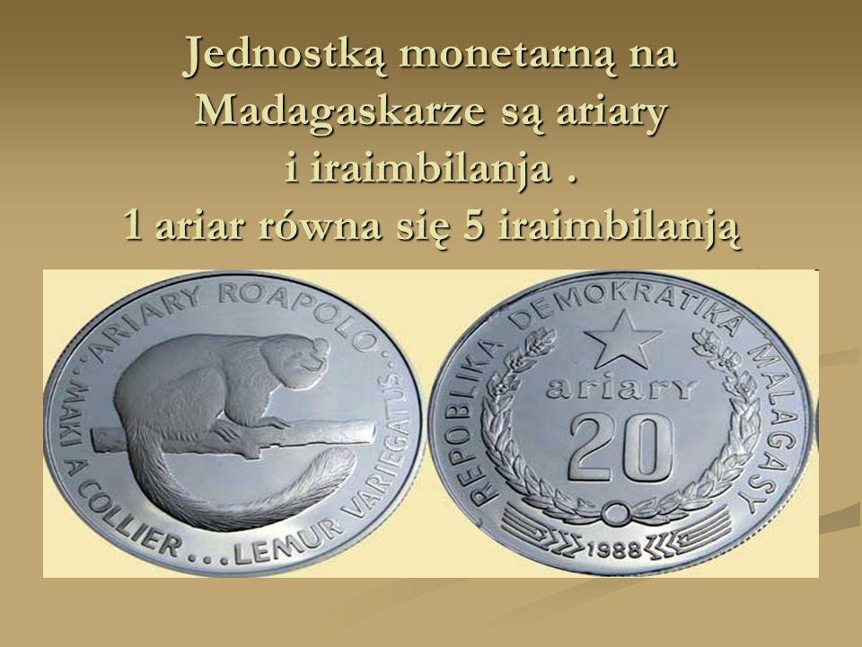 Jednostką monetarną na Madagaskarze są ariary i iraimbilanja