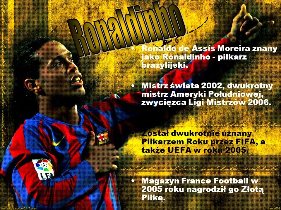 Ronaldinho Ronaldo de Assís Moreira znany jako Ronaldinho - piłkarz brazylijski.